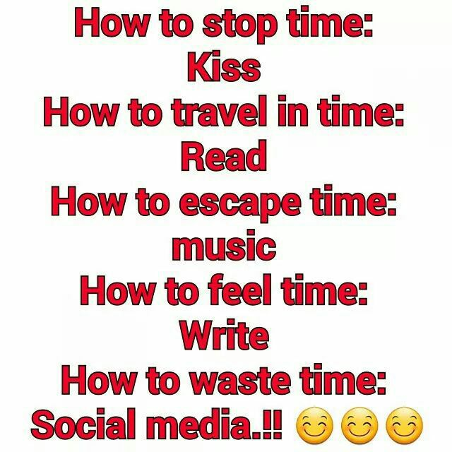 how to stop time, kiss, how to travel in time, read, how to escape time, music, how to feel time, write, how to waste time, social media