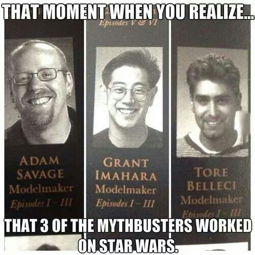 that moment when you realize that 3 of the mythbusters worked on star wars