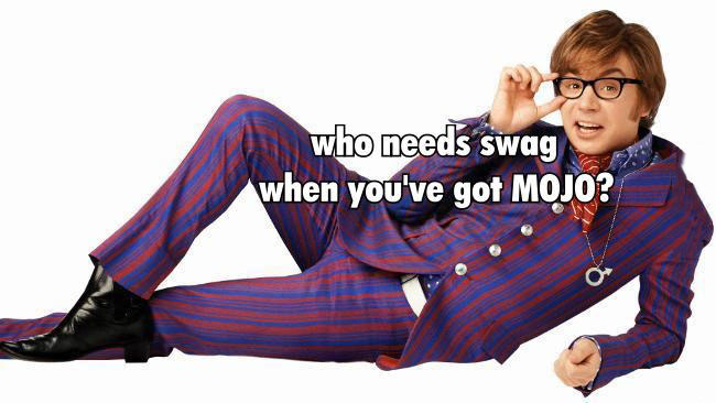 who needs swag when you've got mojo?, austin powers