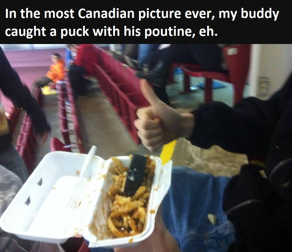 in the most canadian picture ever, my buddy caught a puck with his poutine, eh, hockey