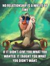 no relationship is a waste of time, if it didn't give you what you wanted, it taught you what you didn't want, rafiki meditating, meme