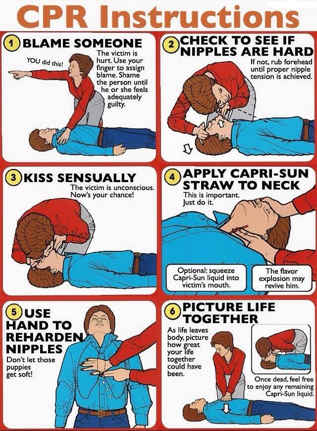 cpr instructions, blame someone, check if nipples are hard, kiss sensually, apply capri sun straw to neck, picture life together
