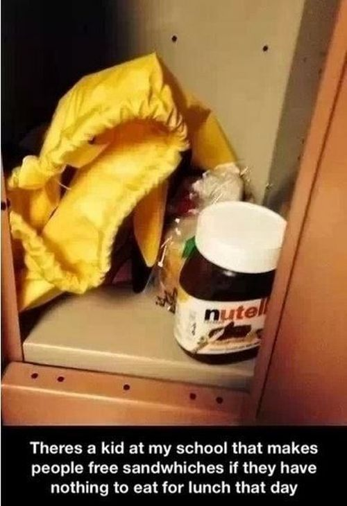 there's a kid at my school that makes people free sandwiches if they have nothing to eat for lunch that day, nutella
