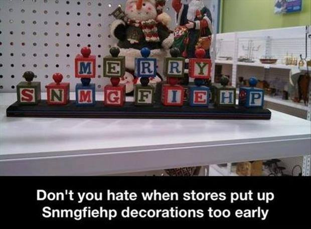 don't you hate it when stores put up snmgfiehp decorations too early, wtf, fail