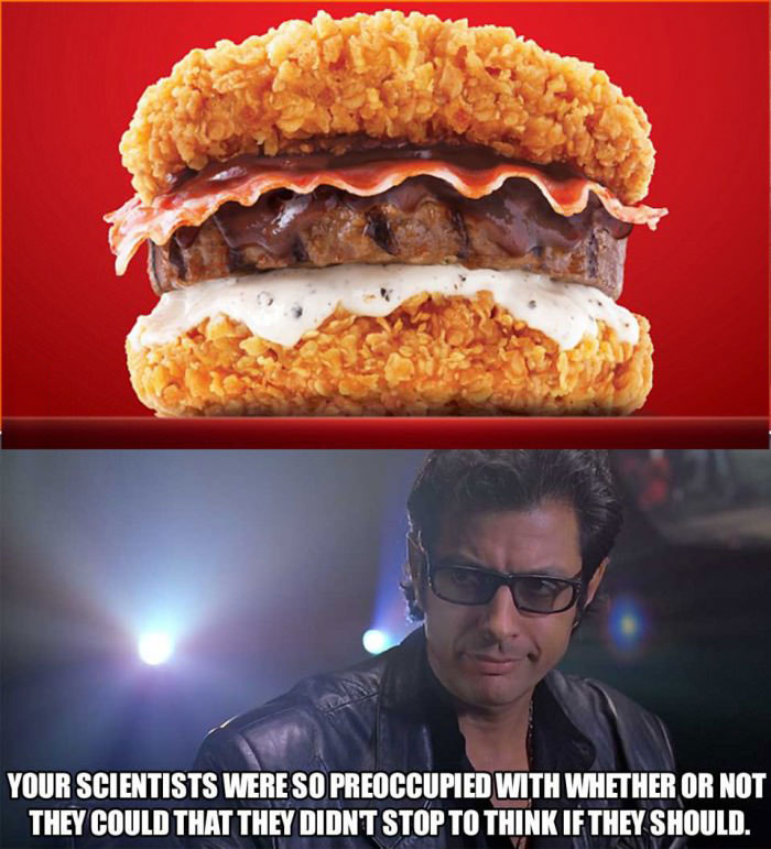 kfc double down burger, your scientists were so preoccupied with whether or not they could, that they didn't stop to think if they should