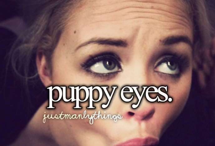 puppy eyes, justmanlythings