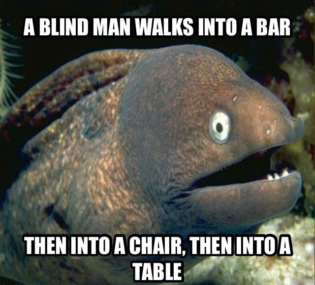 a blind man walks into a bar, then into a chair, then into a table, holy carp, meme