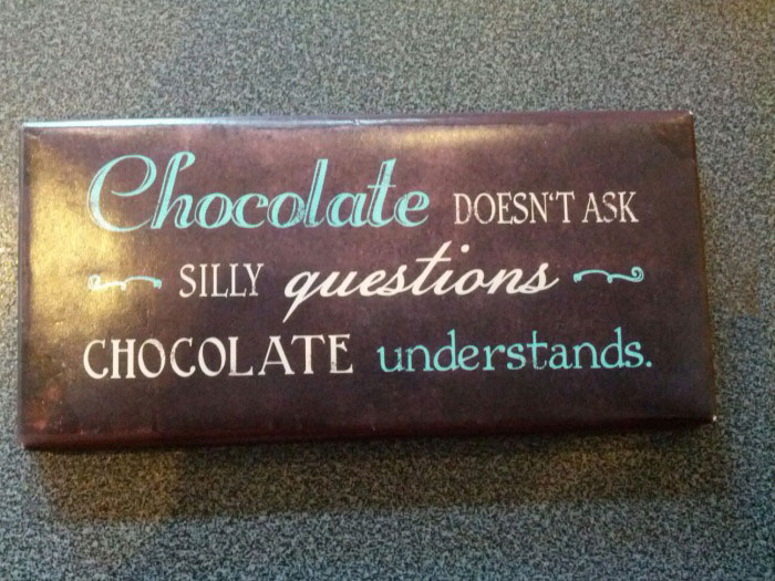 chocolate doesn't ask silly questions, chocolate understands, candy bar