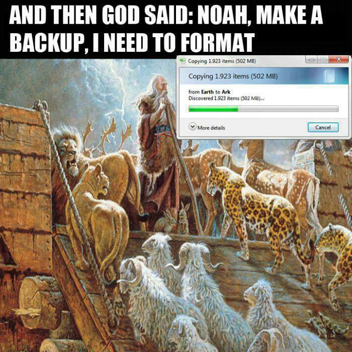 and then god said, noah make a backup i need to format, noah's ark