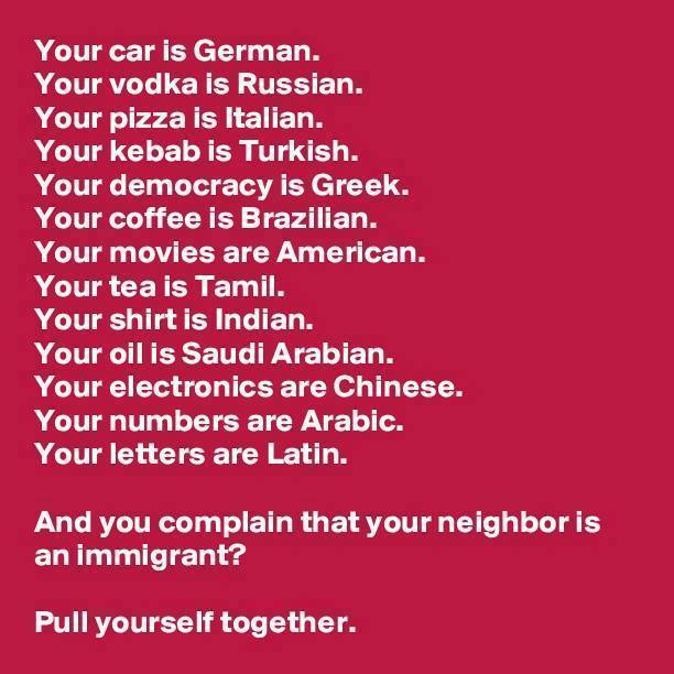 and you complain that your neighbour is an immigrant?, pull yourself together