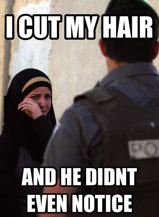 i cut my hair and he didn't even noticed, third world muslim women problems, meme