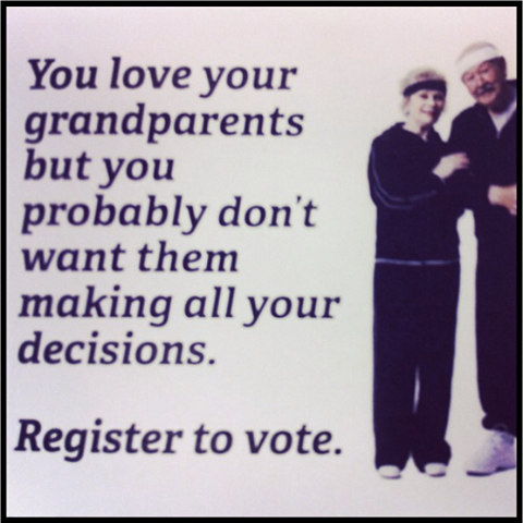 you love your grandparents, but you probably don't want them making all your decisions, register to vote