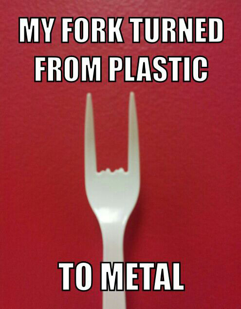 my fork turned from plastic to metal, meme