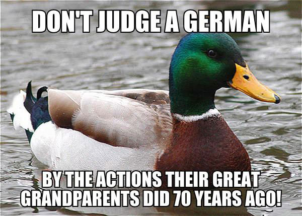 don't judge a german by the actions their great grandparents did 70 years ago, actual advice mallard, meme