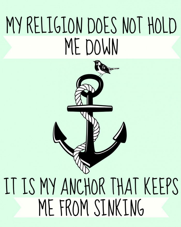my religion does not hold me down, it is my anchor that keeps me from sinking