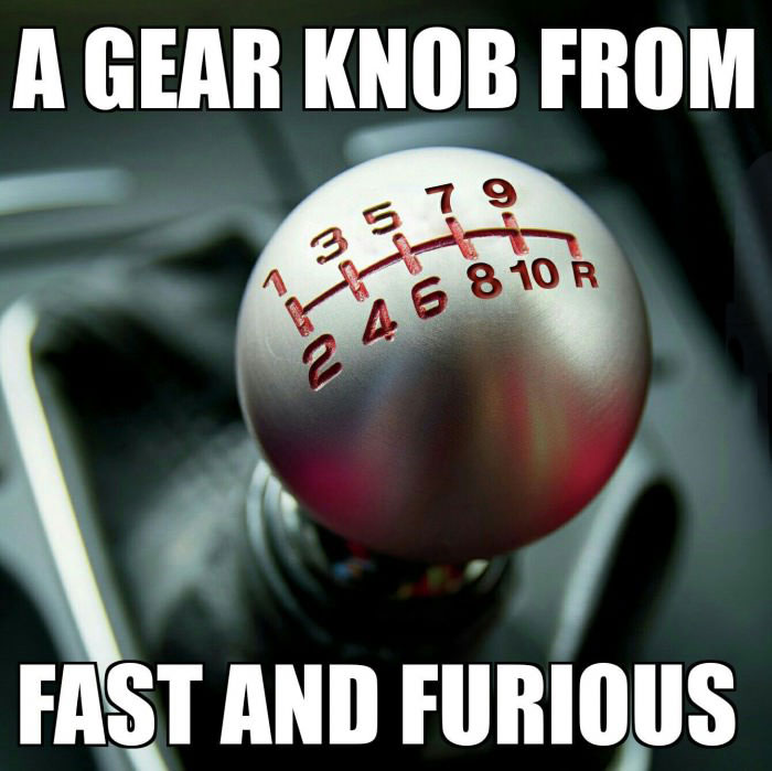 a gear knob from the fast and furious, meme