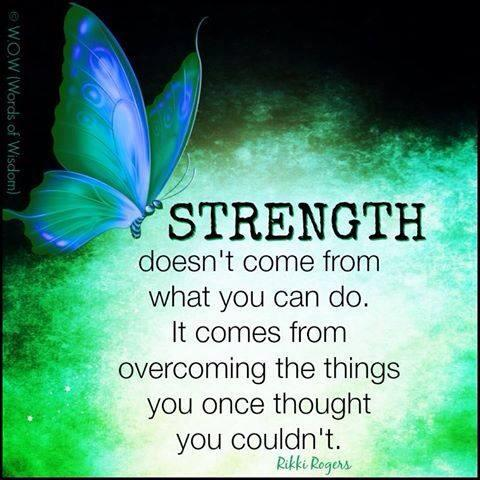 strength doesn't come from what you can do, it comes from overcoming the things you once thought you couldn't
