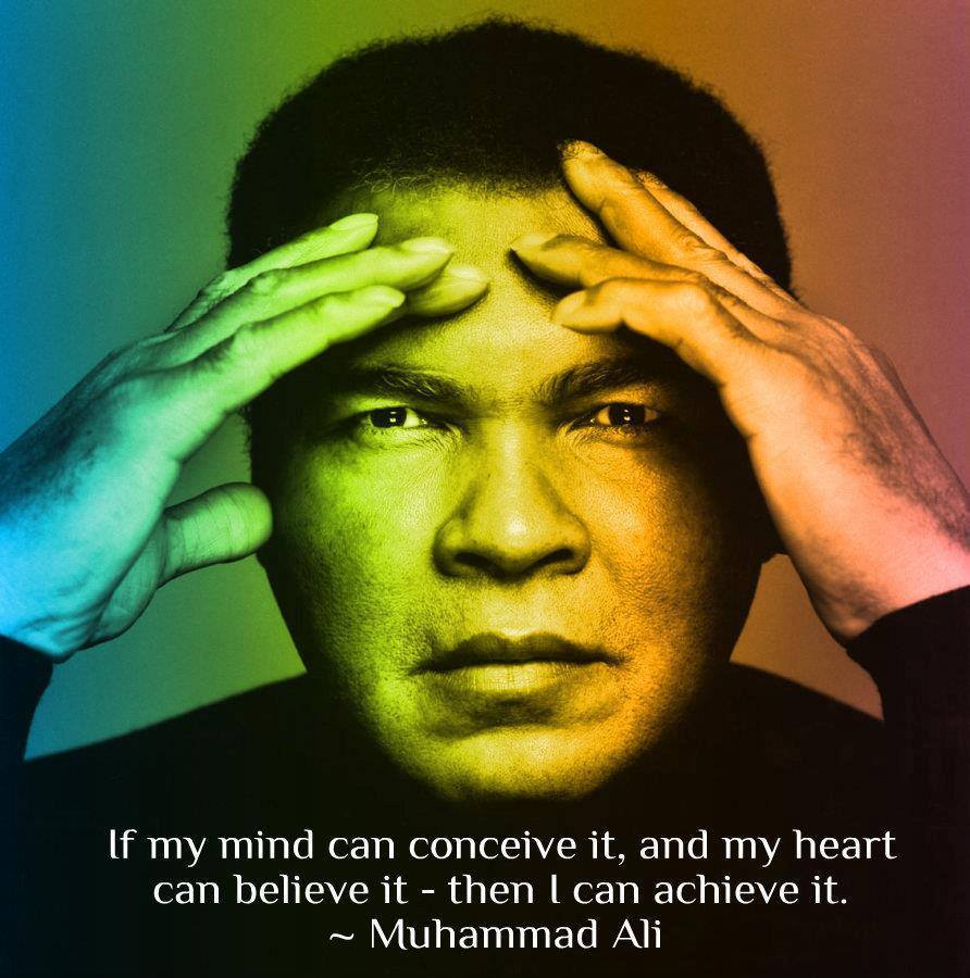 if my mind can conceive it and my heart can believe it, then i can achieve it, muhammad ali