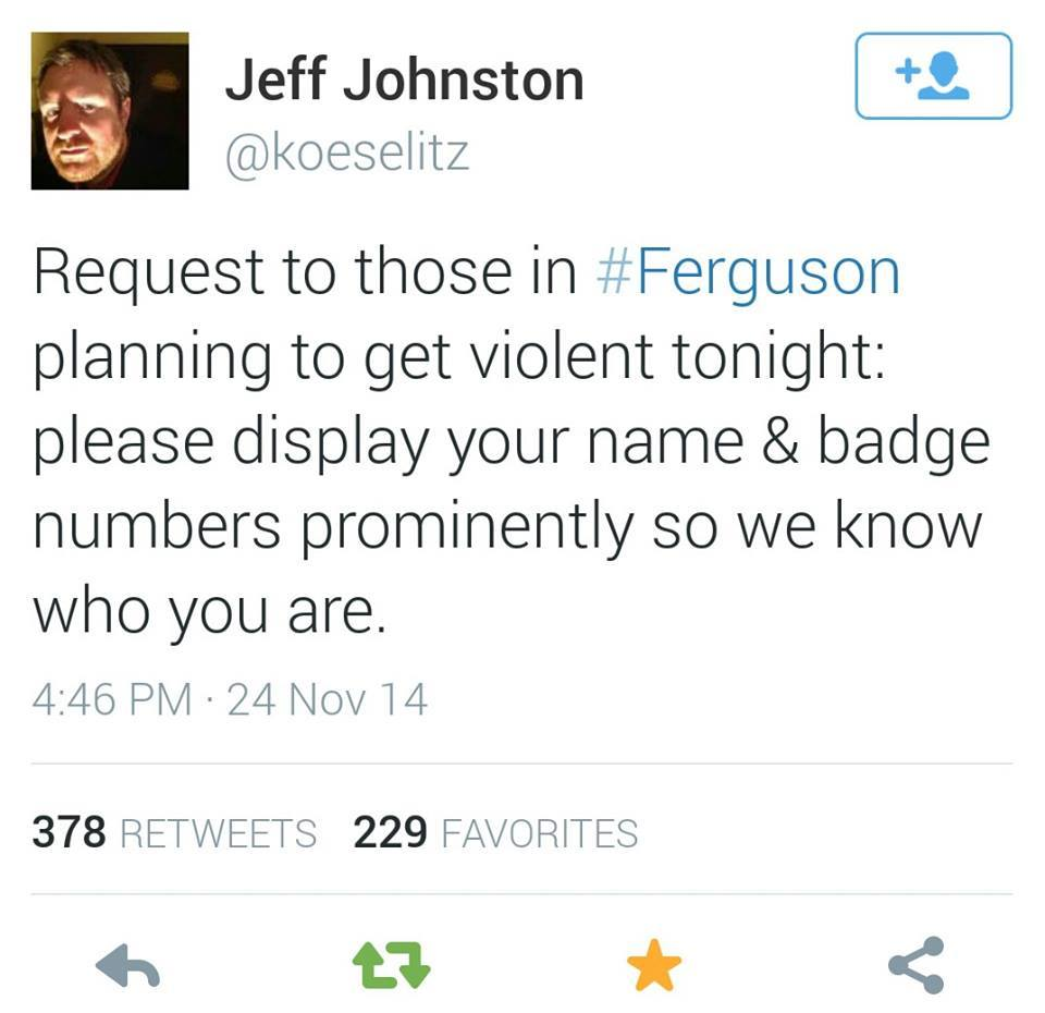 request to those in ferguson planning to get violent tonight, please display your name and badge numbers prominently so we know who you are, twitter, irony