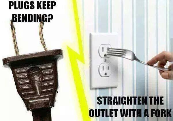 plug keeps bending?, straighten the outlet with a fork, scumbag advice, do not try this at home