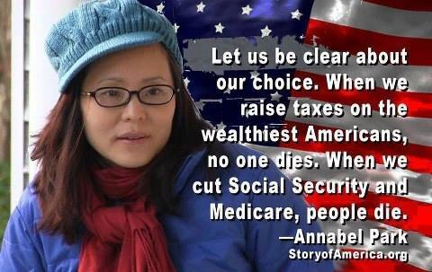 let us be clear about our choice, when we raise taxes on the wealthiest americans no one dies, when we cut social security and medicare people die, annabel park