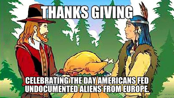 thanks giving, celebrating the day americans fed undocumented aliens from europe, meme
