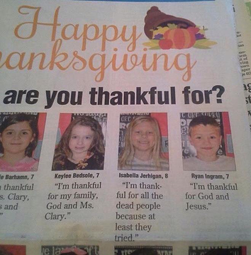 i'm thankful for all the dead people because at least they tried, what are you thankful for?, kids say the darnedest things