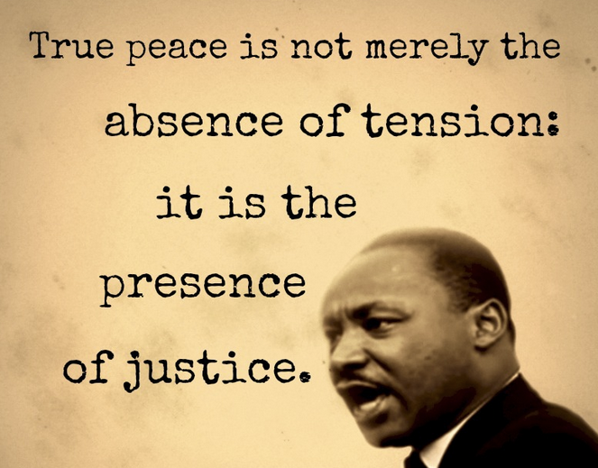 true peace is not merely the absence of tension, it is the presence of justice, martin luther king