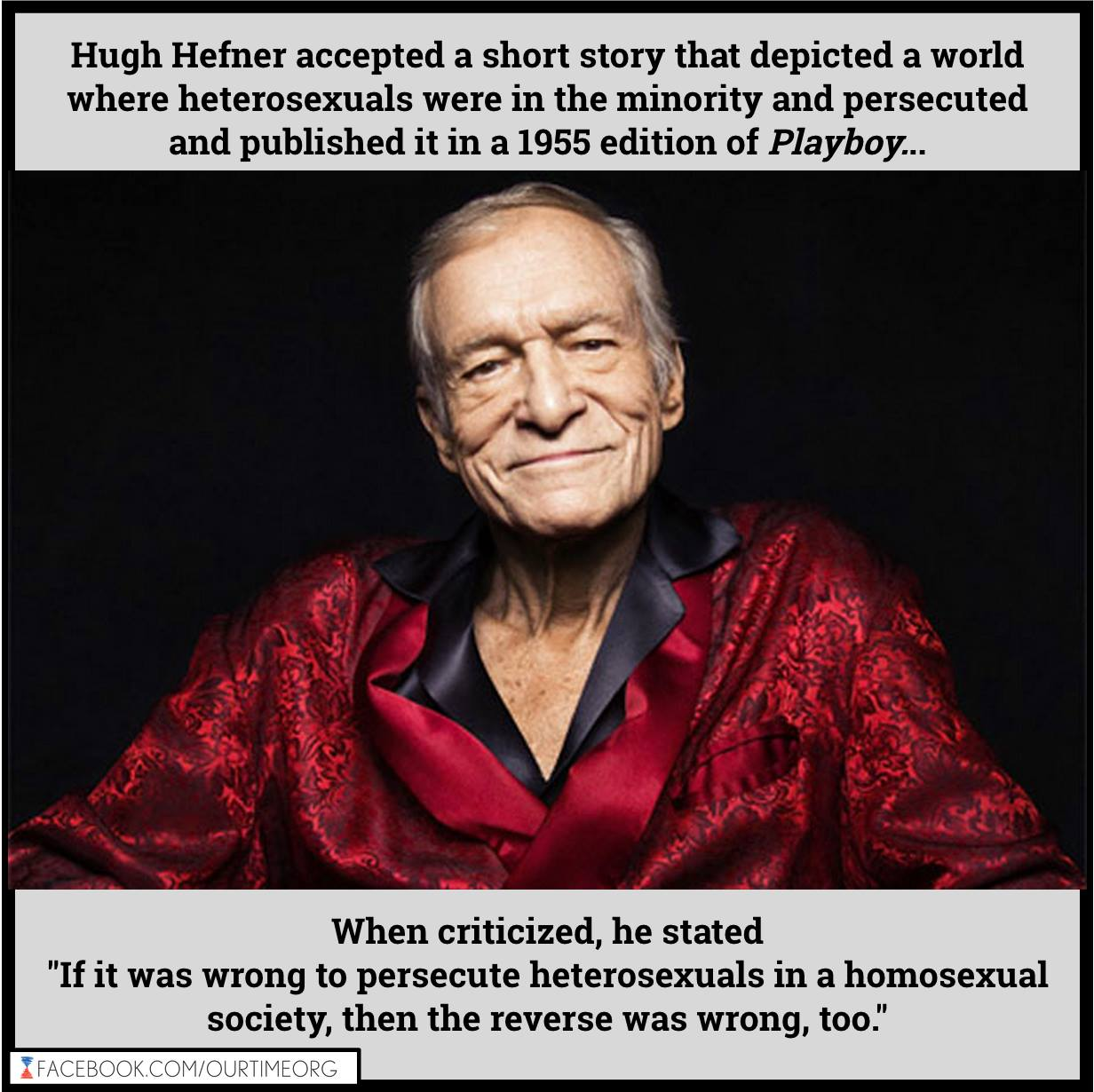 hugh hefner accept a short story that depicted a world where heterosexuals were in the minority and persecuted, if it was wrong to persecute heterosexuals in a homosexual society, then the reverse was wrong too
