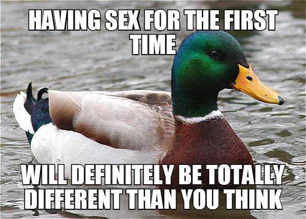 having sex for the first time, will definitely be totally different than you think, actual advice mallard, meme