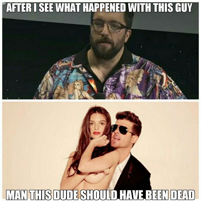 after i saw what happened with this guy, man this dude should have been dead, robin thicke