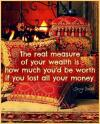 the real measure of your wealth is how much you'd be worth if you lost all your money