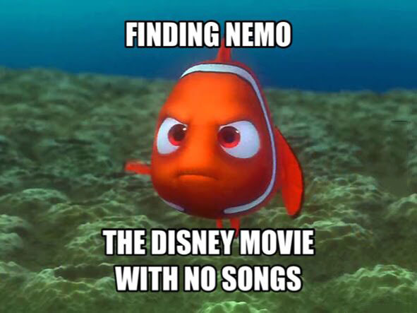finding nemo, the disney movie with no songs, meme