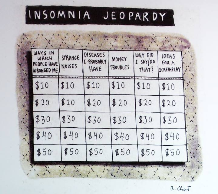 do you want to play insomnia jeopardy?, strange noises, diseases i probably have, ways in which people have wronged me, why did i say do that