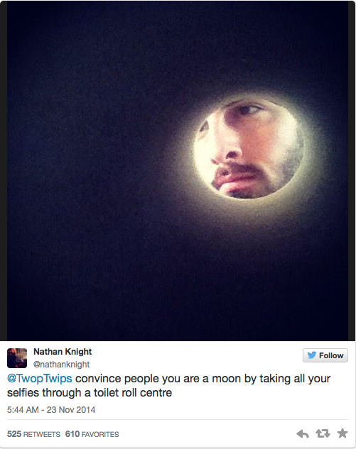 convincing people that you are a moon by taking all your selfies through a toilet roll center