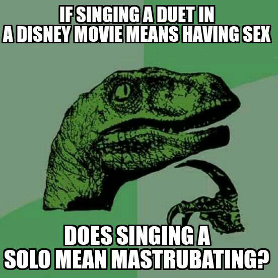 if singing a duet in a disney movie means having sex, does singing a solo mean masturbating?, philoceraptor
