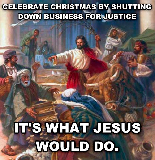 celebrate christmas by shutting down business for justice, its what jesus would do