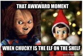 that awkward moment when chucky is the elf on the shelf, meme