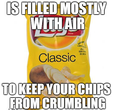 misunderstood chip bags, is filled mostly with air to keep your chips from crumbling, meme