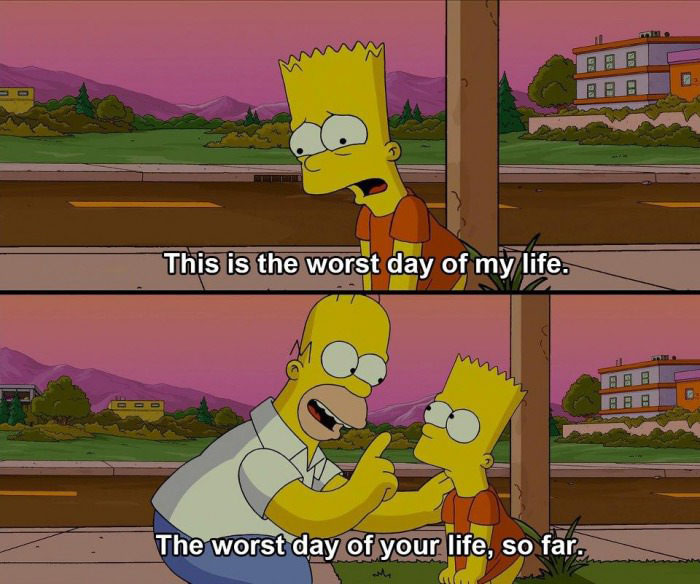 this is the worst day of my life, the worst day of your life so far, the simpsons