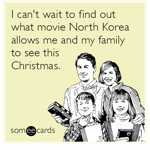 i can't wait to find out what movie north korea allows me and my family to see this christmas, ecard