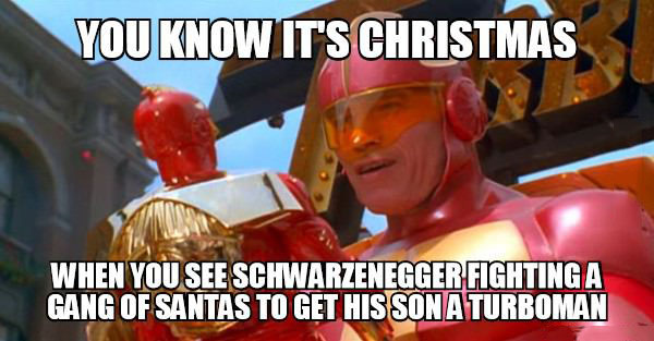 you know it's christmas when you see schwarzenegger fighting a gang of santa to get his son a turboman, meme