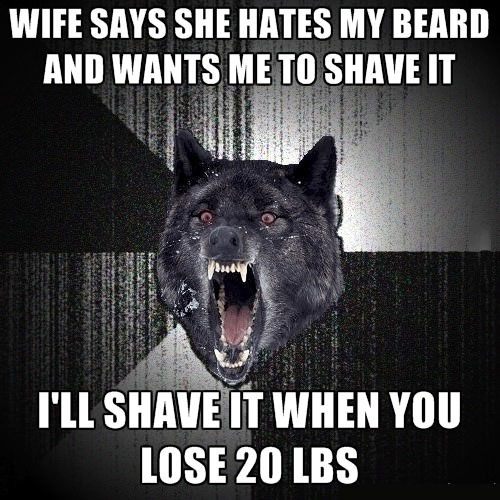 wife says she hates my beard and wants me to shave it, i'll shave it when you lose 20 lbs, insanity wolf, meme
