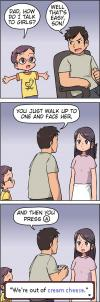 dad how do i talk to girls, well that's easy son, you just walk up to one and face her, then you press a, we're out of cream cheese, comic, video game logic