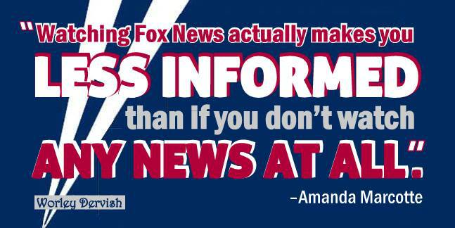 watching fox news actually makes you less informed than if you don't watch any news at all, amanda marcotte from npr