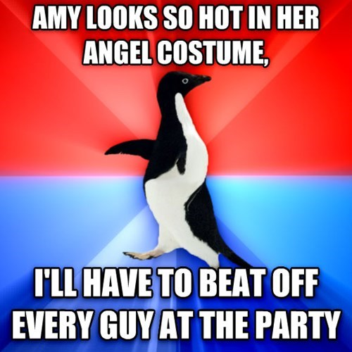 amy looks so hot in her angel costume, i'll have to beat off every guy at the party, socially awkward penguin, meme