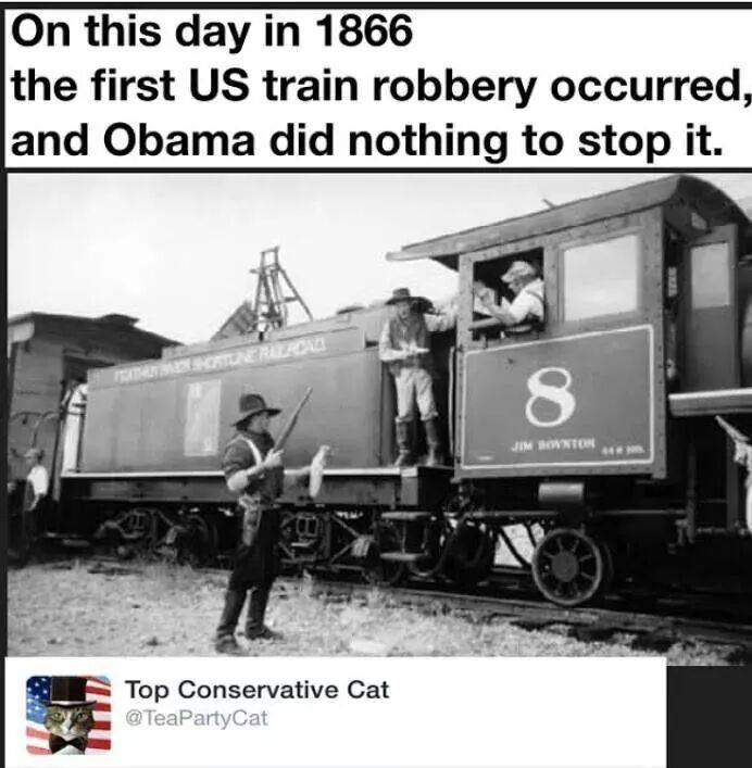 on this day in 1866 the first us train robbery occurred and obama did nothing to stop it, top conservative cat