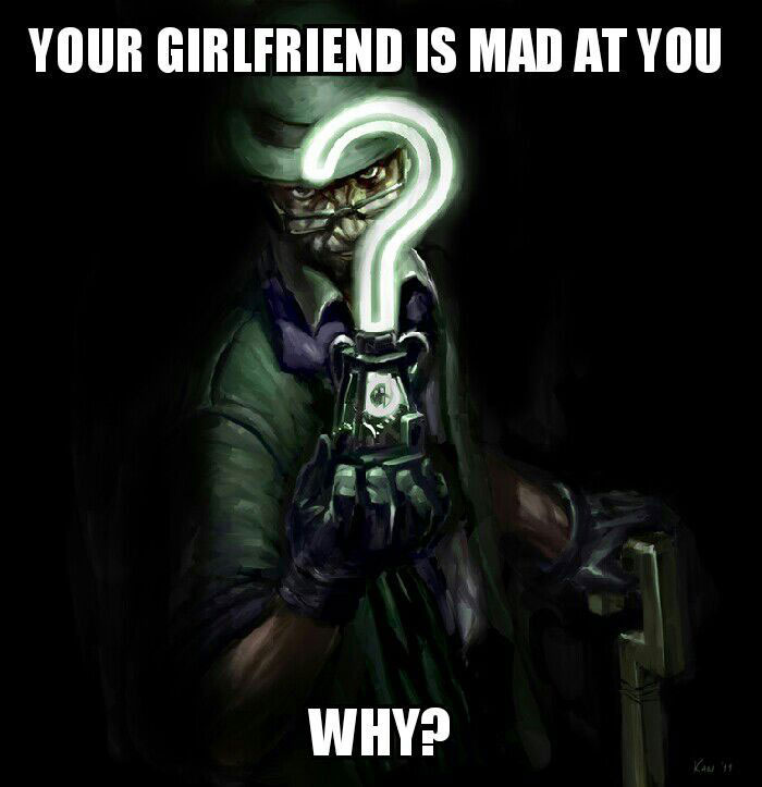 your girlfriend is mad at you, why?, the most difficult riddle ever