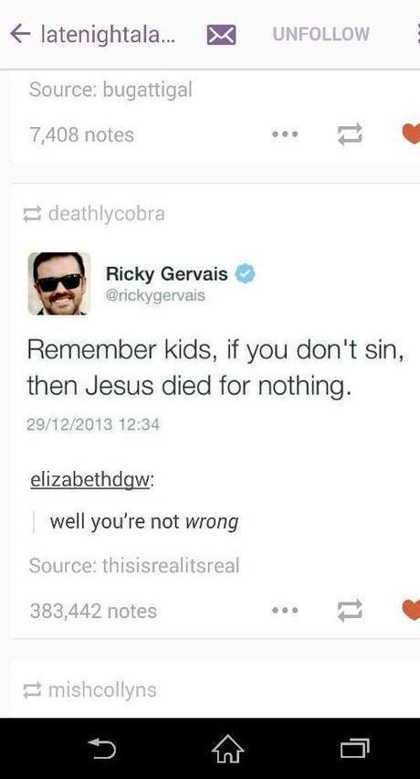 remember kids if you don't sin jesus died for nothing, ricky gervais