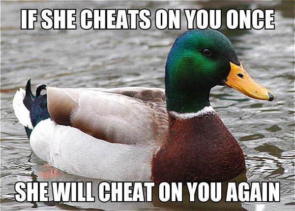 if she cheats on your once, she will cheat on you again, actual advice mallard, meme